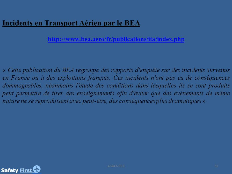 32 Incidents en Transport Aérien par le BEA http://www.bea.aero/fr/publications/ita/index.php « Cette publication du BEA regroupe des rapports d'enquê