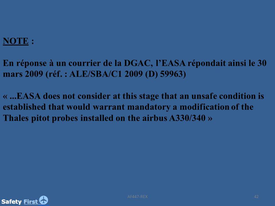 42 NOTE : En réponse à un courrier de la DGAC, lEASA répondait ainsi le 30 mars 2009 (réf. : ALE/SBA/C1 2009 (D) 59963) «...EASA does not consider at