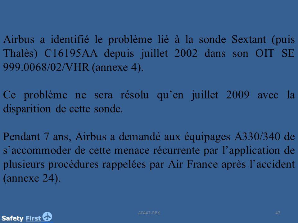 47 Airbus a identifié le problème lié à la sonde Sextant (puis Thalès) C16195AA depuis juillet 2002 dans son OIT SE 999.0068/02/VHR (annexe 4). Ce pro