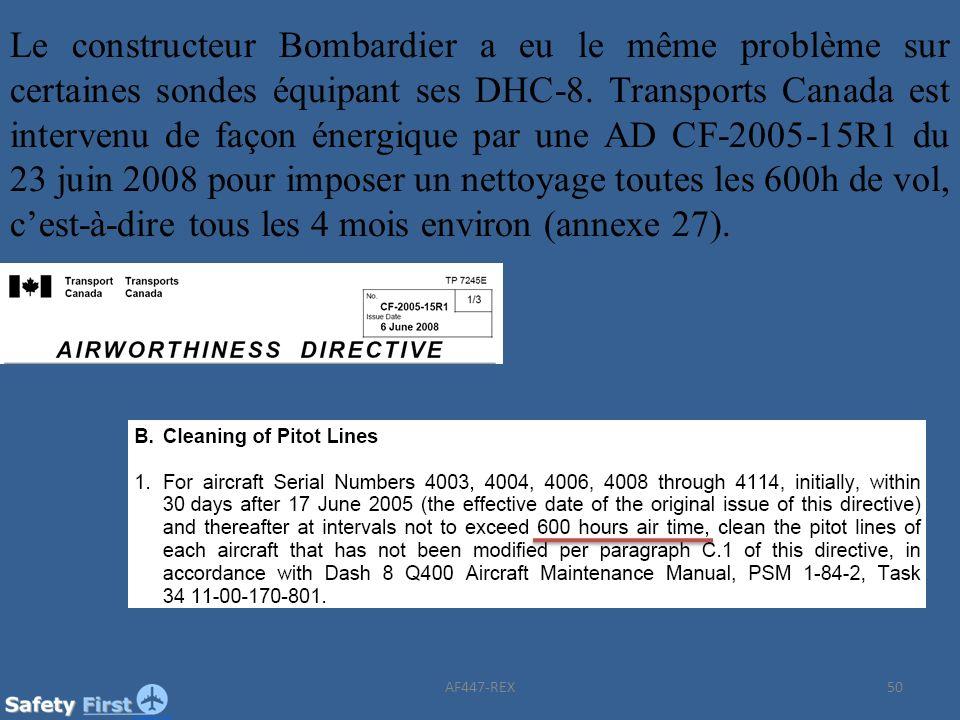 50 Le constructeur Bombardier a eu le même problème sur certaines sondes équipant ses DHC-8. Transports Canada est intervenu de façon énergique par un