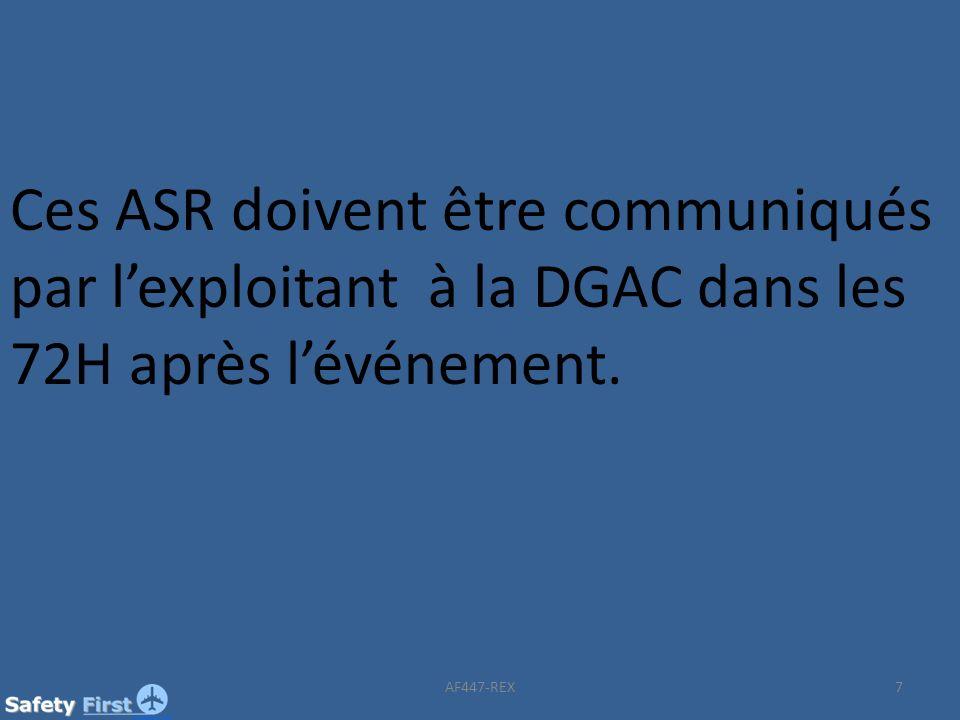 Ces ASR doivent être communiqués par lexploitant à la DGAC dans les 72H après lévénement. 7AF447-REX
