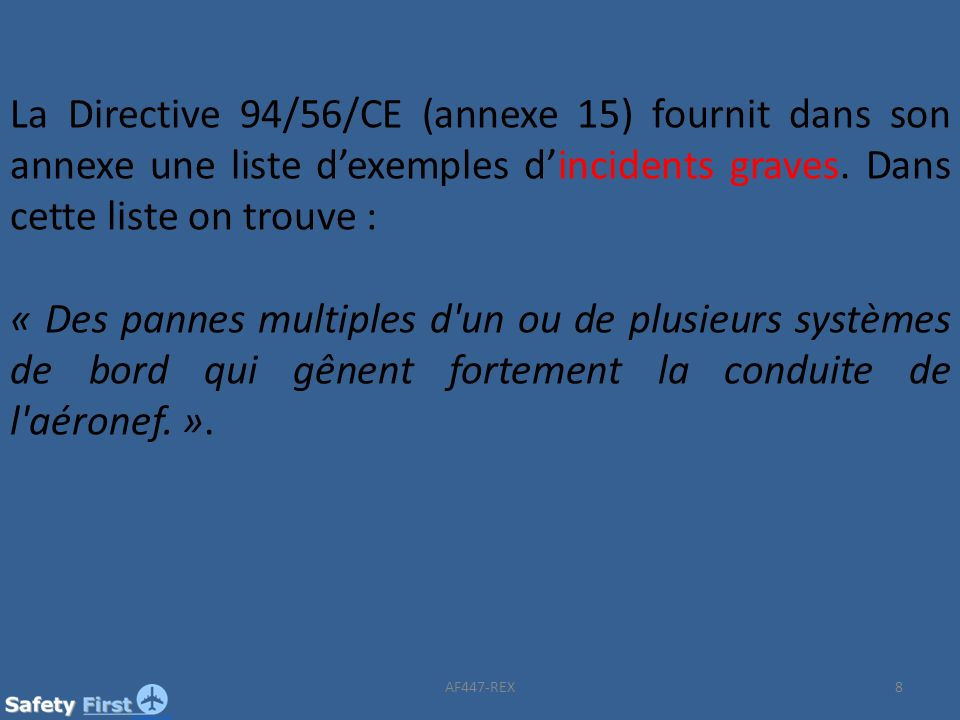 La Directive 94/56/CE (annexe 15) fournit dans son annexe une liste dexemples dincidents graves. Dans cette liste on trouve : « Des pannes multiples d