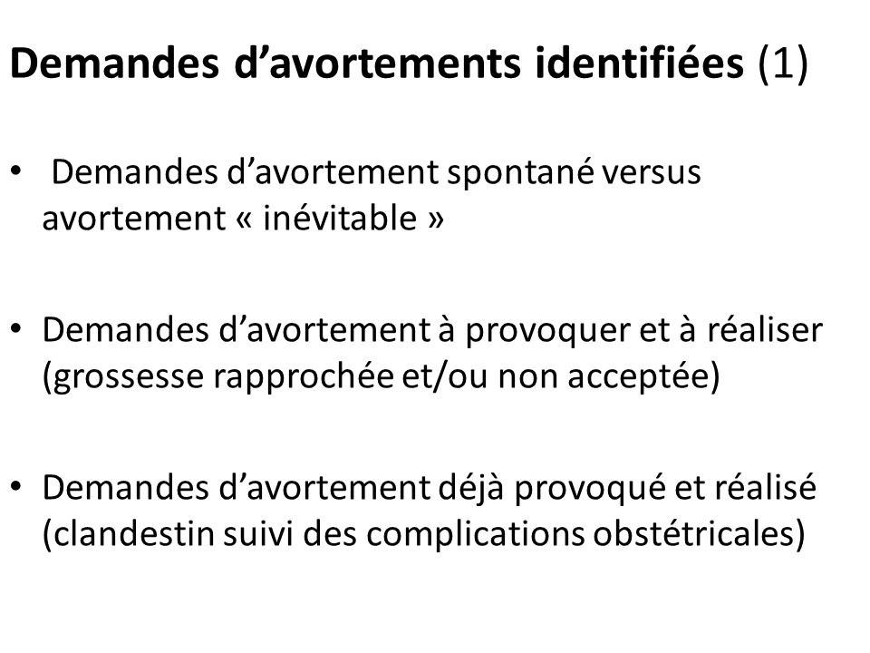 Demandes davortements identifiées (1) Demandes davortement spontané versus avortement « inévitable » Demandes davortement à provoquer et à réaliser (g