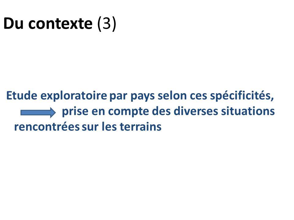 Du contexte (3) Etude exploratoire par pays selon ces spécificités, prise en compte des diverses situations rencontrées sur les terrains