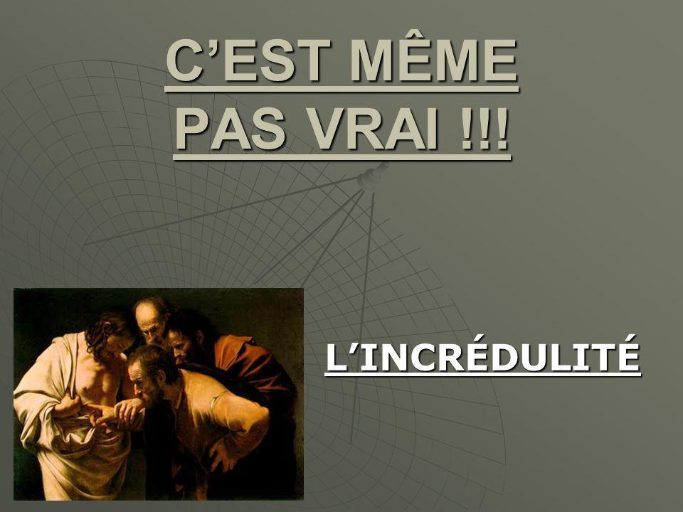 CEST MÊME PAS VRAI !!! LINCRÉDULITÉ