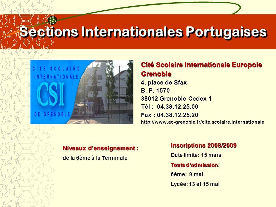 Sections Internationales Portugaises Cité Scolaire Internationale – Lyon 2, place de Montréal 69361 Lyon Cedex 07 Tél : 04.78.69.60.06 Fax : 04.78.69.60.36 http://www2.ac-lyon.fr/etab/lycees/lyc-69/csi/index.html Niveaux denseignement: de la Maternelle à la Terminale Inscriptions 2008/2009 Date limite: École: 29 avril 2008 Collège et Lycée: 21 mars 2008 Tests dadmission: École: 4 juin Collège: 9 avril Lycée: 2 avril