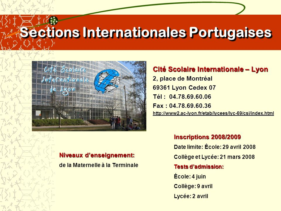 Sections Internationales Portugaises Cité Scolaire Internationale – Lyon 2, place de Montréal 69361 Lyon Cedex 07 Tél : 04.78.69.60.06 Fax : 04.78.69.
