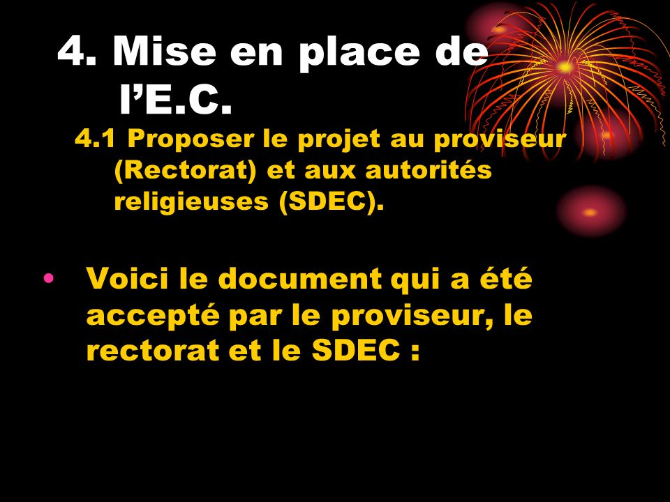 4. Mise en place de lE.C. 4.1 Proposer le projet au proviseur (Rectorat) et aux autorités religieuses (SDEC). Voici le document qui a été accepté par
