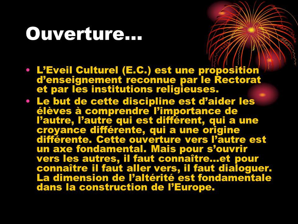 Ouverture… LEveil Culturel (E.C.) est une proposition denseignement reconnue par le Rectorat et par les institutions religieuses.