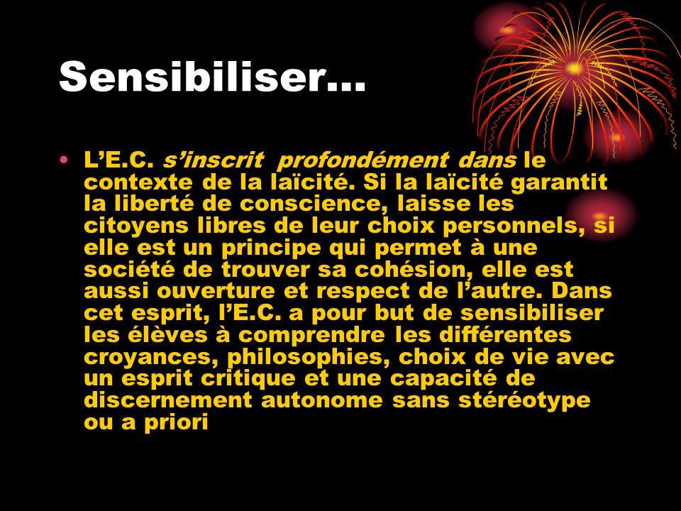 Sensibiliser… LE.C. sinscrit profondément dans le contexte de la laïcité. Si la laïcité garantit la liberté de conscience, laisse les citoyens libres