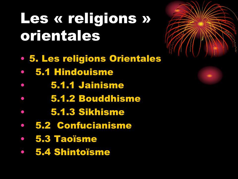 Les « religions » orientales 5. Les religions Orientales 5.1 Hindouisme 5.1.1 Jainisme 5.1.2 Bouddhisme 5.1.3 Sikhisme 5.2 Confucianisme 5.3 Taoïsme 5