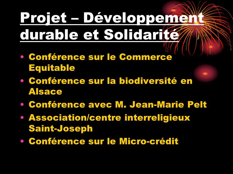 Projet – Développement durable et Solidarité Conférence sur le Commerce Equitable Conférence sur la biodiversité en Alsace Conférence avec M. Jean-Mar
