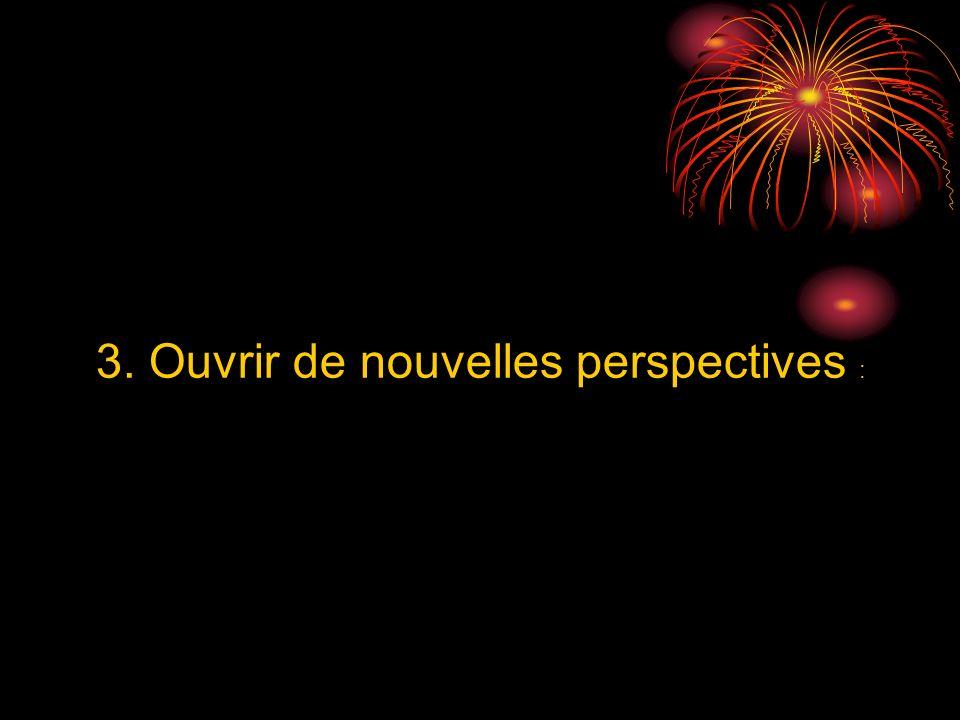 3. Ouvrir de nouvelles perspectives :