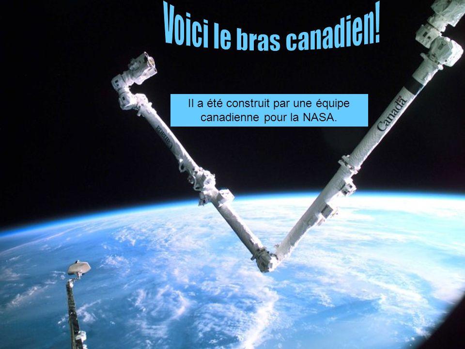 Il a été construit par une équipe canadienne pour la NASA.