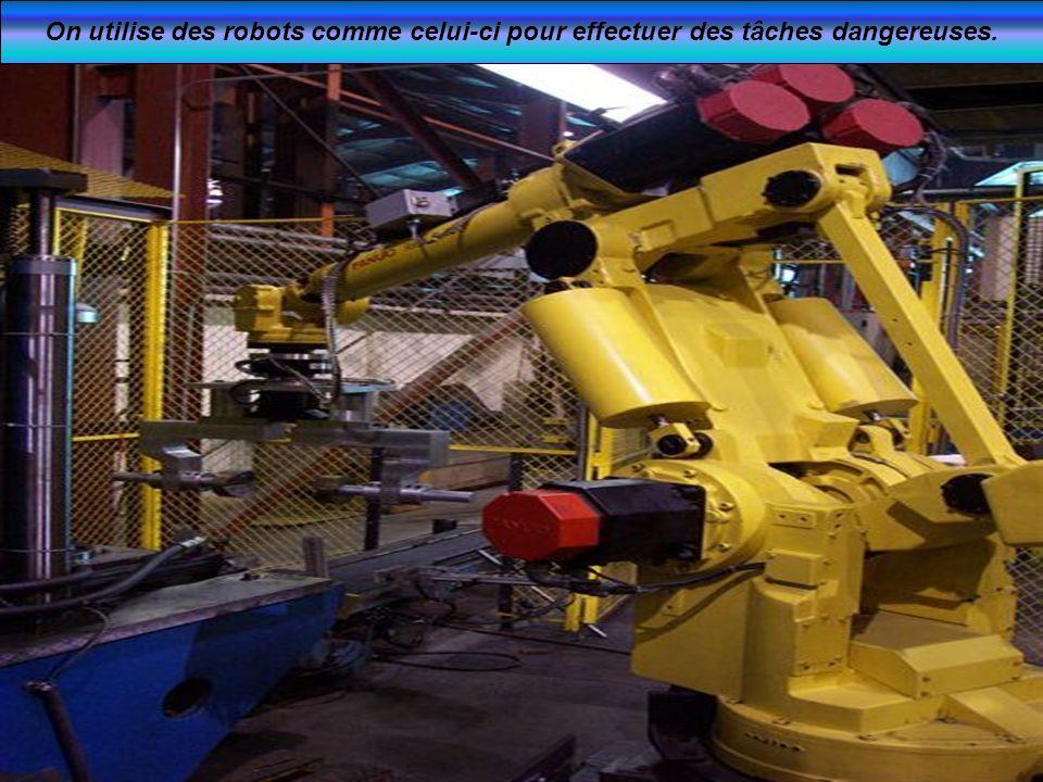 On utilise des robots comme celui-ci pour effectuer des tâches dangereuses.