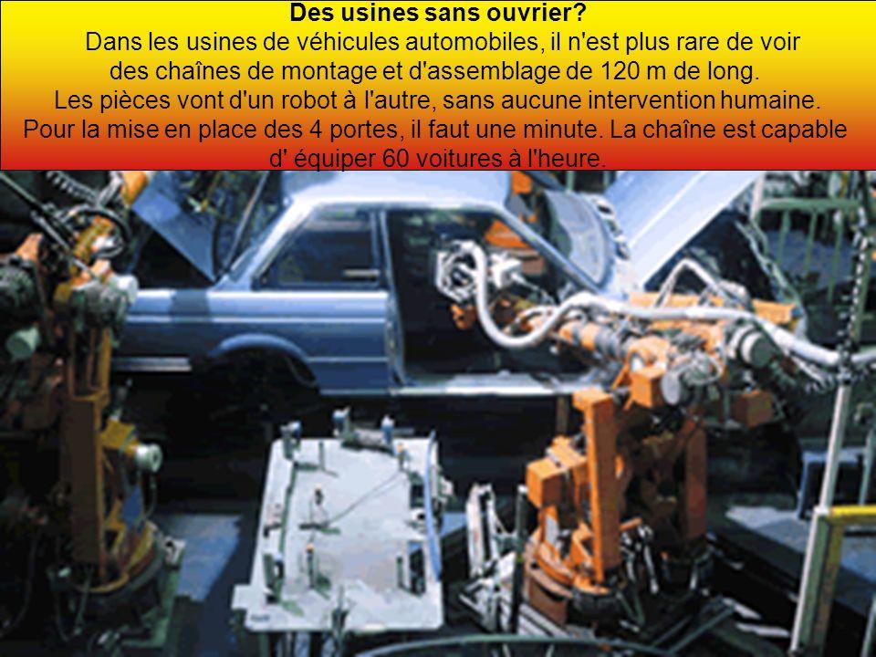 Des usines sans ouvrier? Dans les usines de véhicules automobiles, il n'est plus rare de voir des chaînes de montage et d'assemblage de 120 m de long.