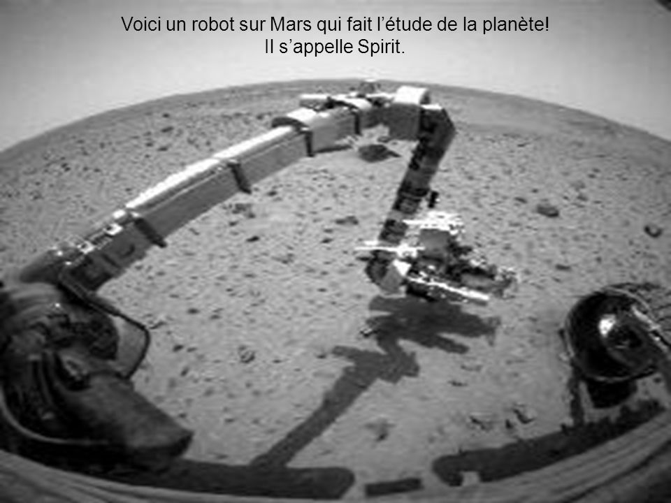 Voici un robot sur Mars qui fait létude de la planète! Il sappelle Spirit.