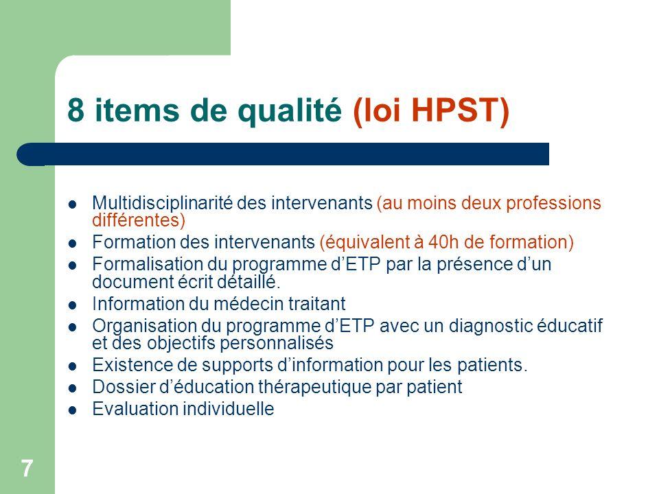 7 8 items de qualité (loi HPST) Multidisciplinarité des intervenants (au moins deux professions différentes) Formation des intervenants (équivalent à 40h de formation) Formalisation du programme dETP par la présence dun document écrit détaillé.