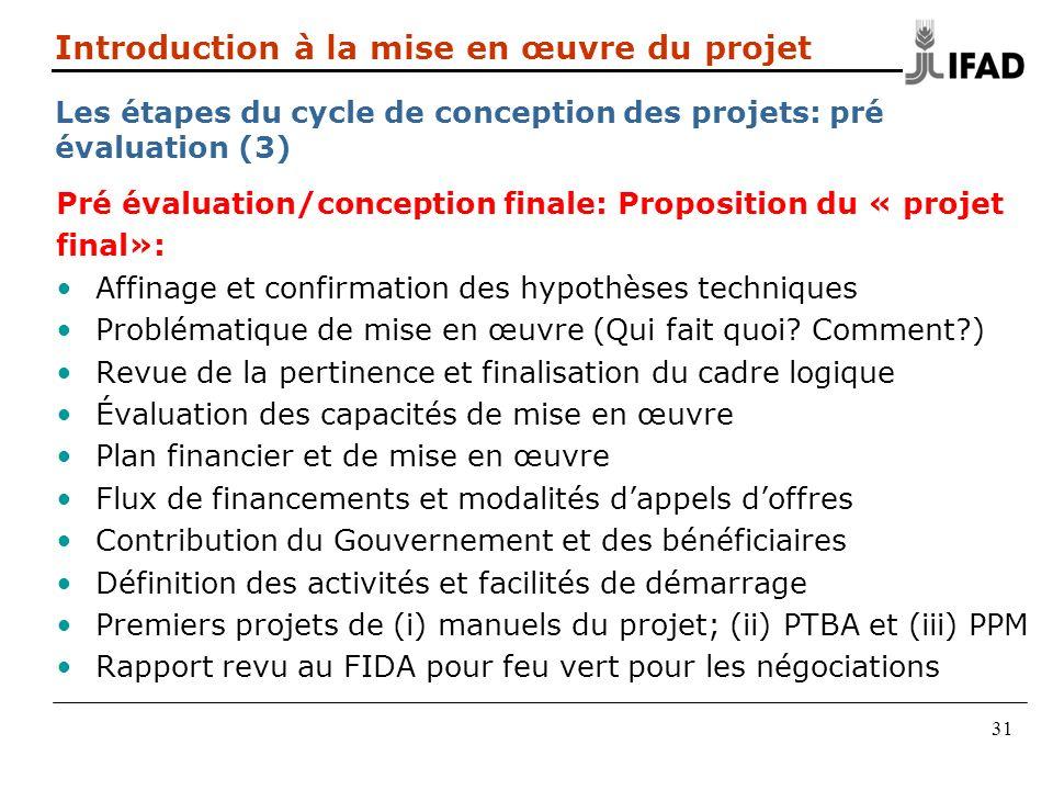 31 Pré évaluation/conception finale: Proposition du « projet final»: Affinage et confirmation des hypothèses techniques Problématique de mise en œuvre (Qui fait quoi.