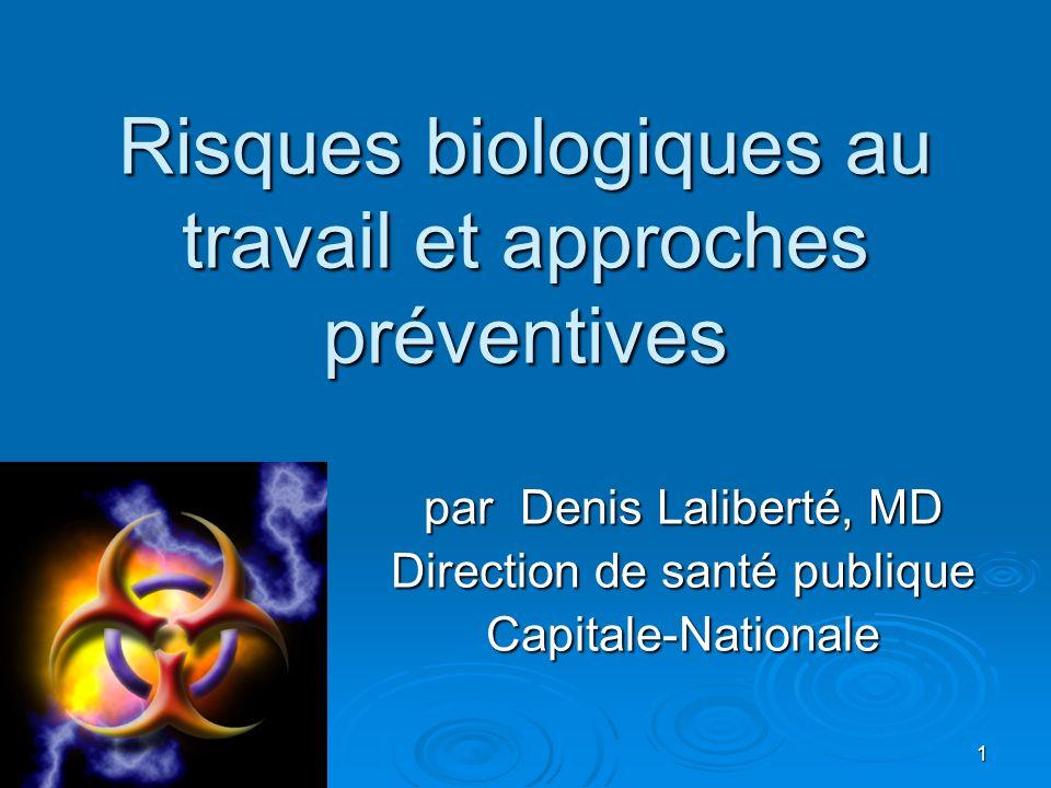 1 Risques biologiques au travail et approches préventives par Denis Laliberté, MD Direction de santé publique Capitale-Nationale