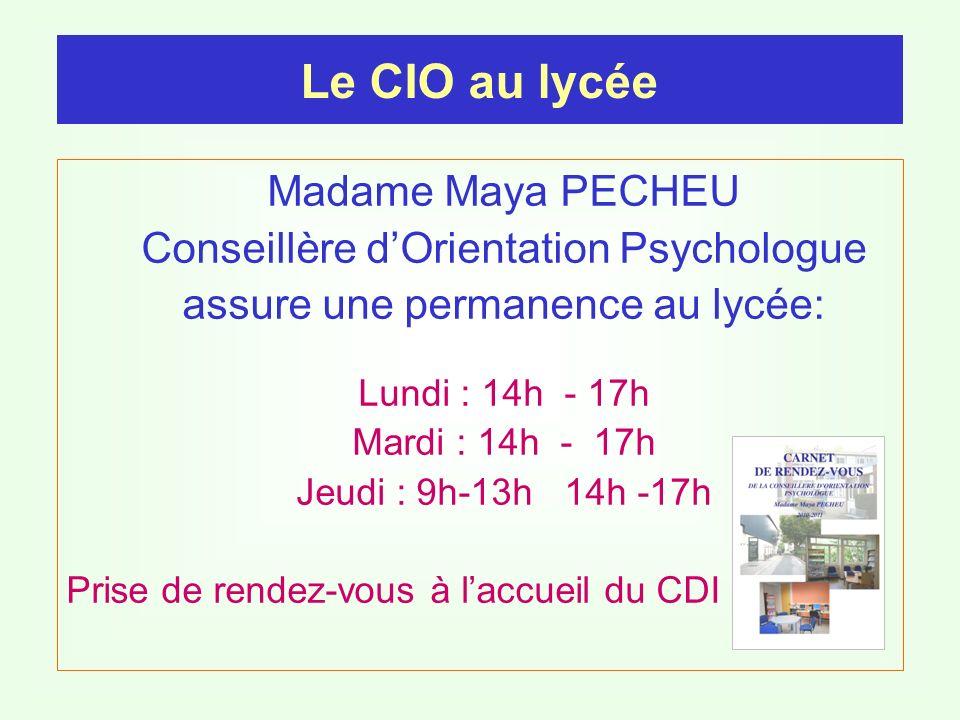Madame Maya PECHEU Conseillère dOrientation Psychologue assure une permanence au lycée: Lundi : 14h - 17h Mardi : 14h - 17h Jeudi : 9h-13h 14h -17h Prise de rendez-vous à laccueil du CDI Le CIO au lycée