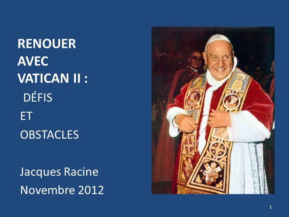RENOUER AVEC VATICAN II : DÉFIS ET OBSTACLES Jacques Racine Novembre 2012 1