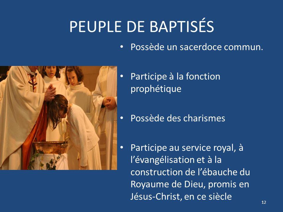 PEUPLE DE BAPTISÉS Possède un sacerdoce commun.