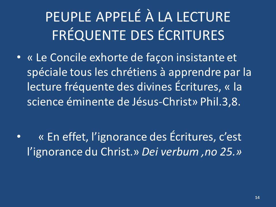 PEUPLE APPELÉ À LA LECTURE FRÉQUENTE DES ÉCRITURES « Le Concile exhorte de façon insistante et spéciale tous les chrétiens à apprendre par la lecture fréquente des divines Écritures, « la science éminente de Jésus-Christ» Phil.3,8.