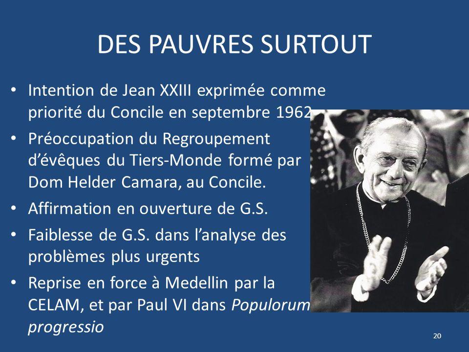 DES PAUVRES SURTOUT Intention de Jean XXIII exprimée comme priorité du Concile en septembre 1962 Préoccupation du Regroupement dévêques du Tiers-Monde formé par Dom Helder Camara, au Concile.