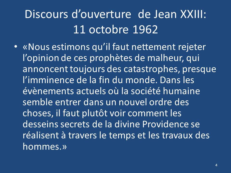 Discours douverture de Jean XXIII: 11 octobre 1962 «Nous estimons quil faut nettement rejeter lopinion de ces prophètes de malheur, qui annoncent toujours des catastrophes, presque limminence de la fin du monde.