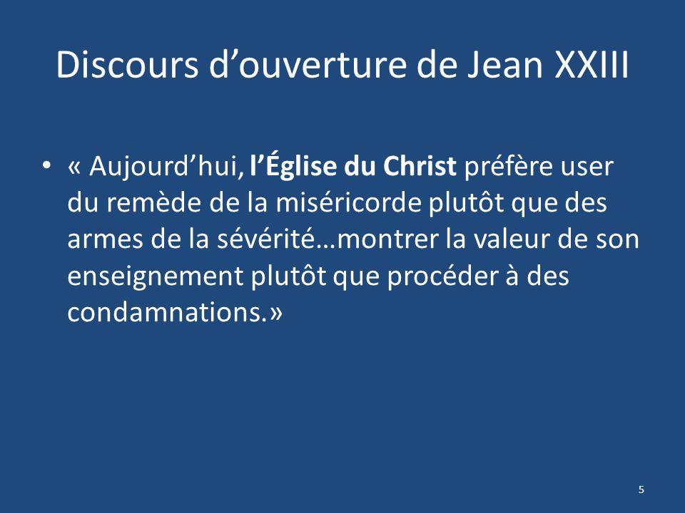 Discours douverture de Jean XXIII « Aujourdhui, lÉglise du Christ préfère user du remède de la miséricorde plutôt que des armes de la sévérité…montrer la valeur de son enseignement plutôt que procéder à des condamnations.» 5