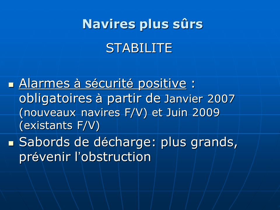 Navires plus sûrs STABILITE Alarmes à s é curit é positive : obligatoires à partir de Janvier 2007 (nouveaux navires F/V) et Juin 2009 (existants F/V)