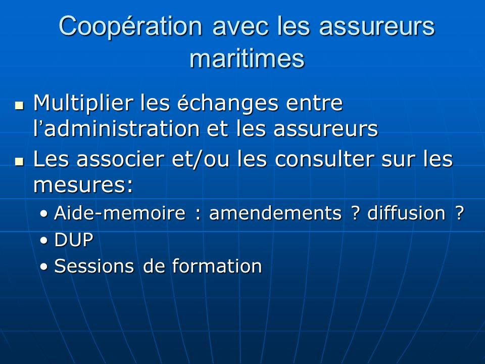 Coopération avec les assureurs maritimes Multiplier les é changes entre l administration et les assureurs Multiplier les é changes entre l administrat