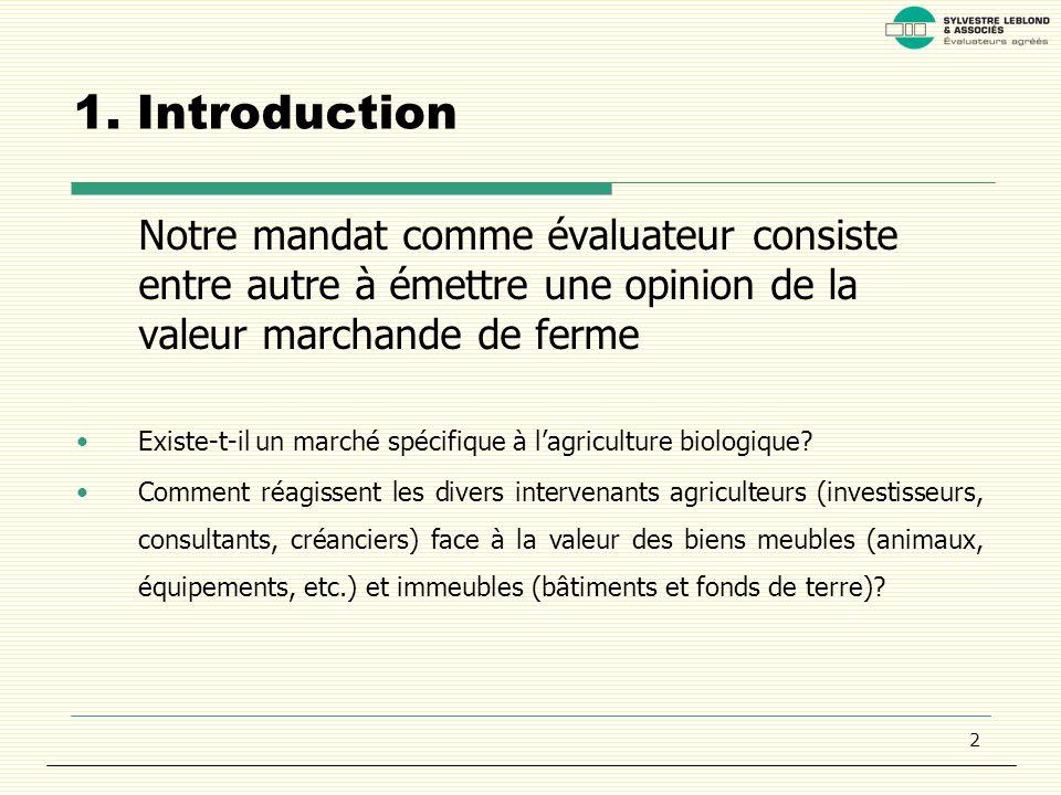 2 1. Introduction Notre mandat comme évaluateur consiste entre autre à émettre une opinion de la valeur marchande de ferme Existe-t-il un marché spéci