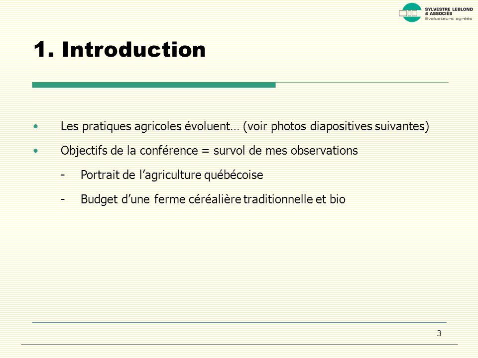 3 1. Introduction Les pratiques agricoles évoluent… (voir photos diapositives suivantes) Objectifs de la conférence = survol de mes observations -Port