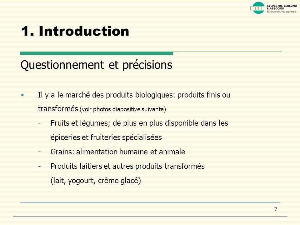7 1. Introduction Questionnement et précisions Il y a le marché des produits biologiques: produits finis ou transformés (voir photos diapositive suiva