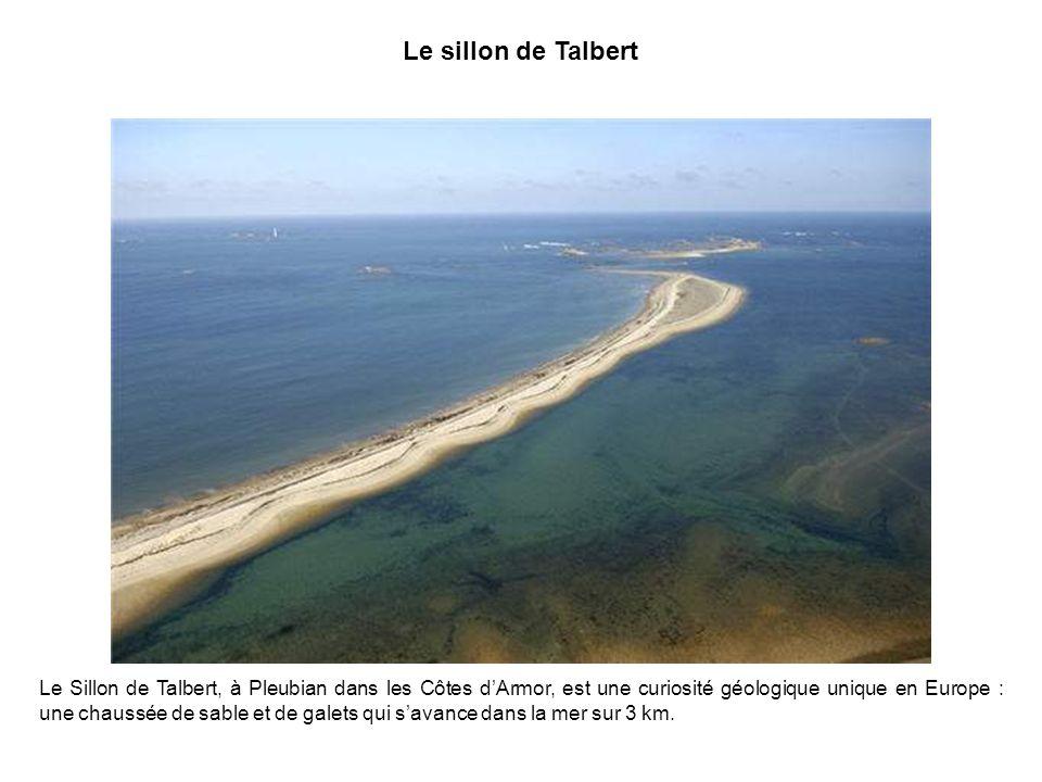 Le sillon de Talbert Le Sillon de Talbert, à Pleubian dans les Côtes dArmor, est une curiosité géologique unique en Europe : une chaussée de sable et de galets qui savance dans la mer sur 3 km.
