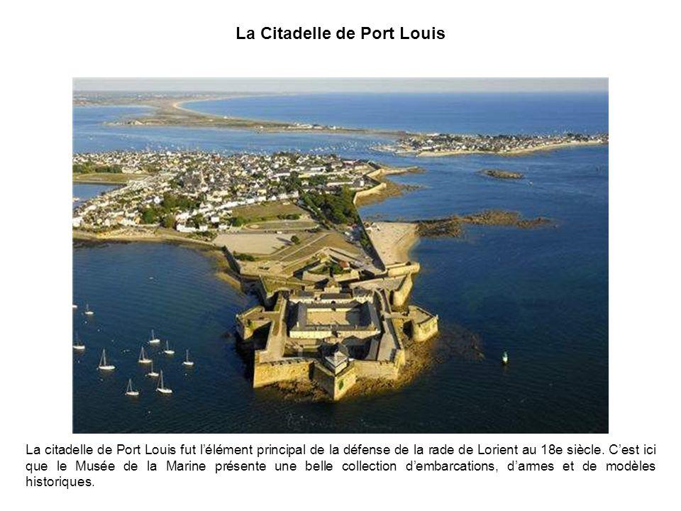 La Citadelle de Port Louis La citadelle de Port Louis fut lélément principal de la défense de la rade de Lorient au 18e siècle.