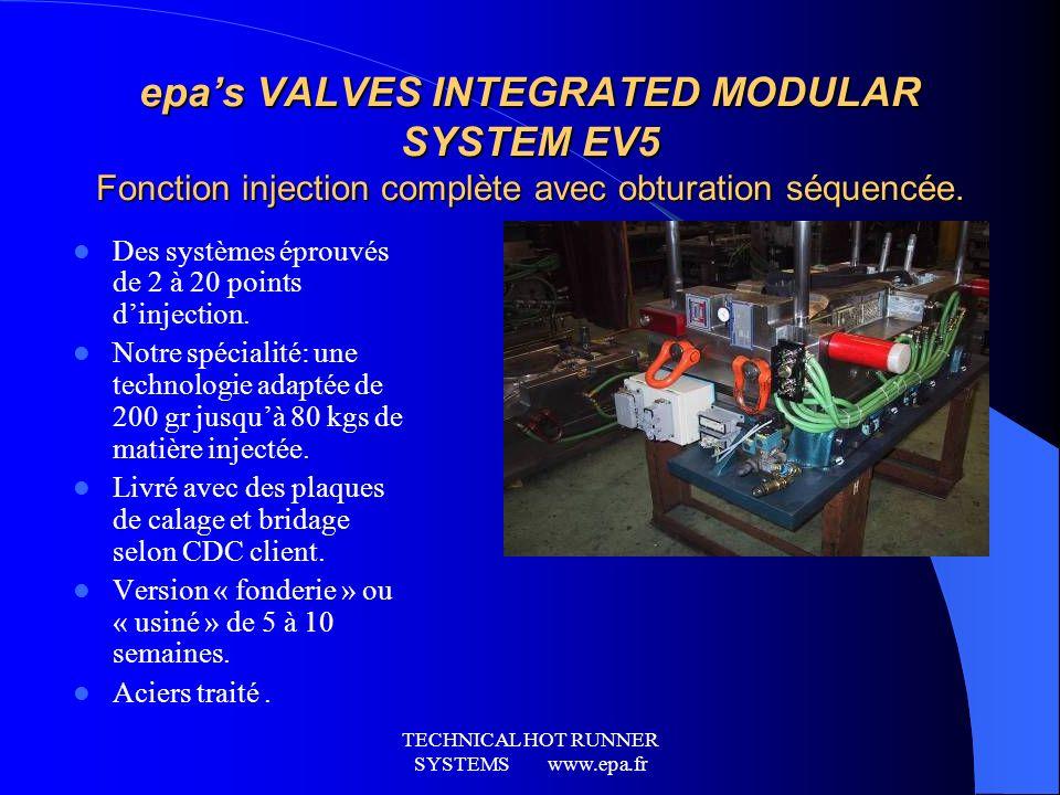 TECHNICAL HOT RUNNER SYSTEMS www.epa.fr les systèmes epa standards Système transfert à 1 point ou systèmes jusquà 32 points dinjection.