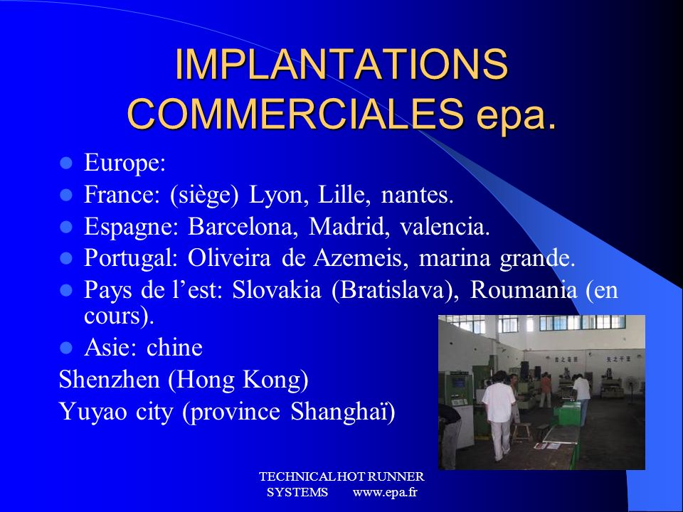 TECHNICAL HOT RUNNER SYSTEMS www.epa.fr IMPLANTATIONS COMMERCIALES epa.