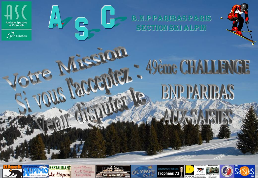 ASC BNP PARIBAS Section Ski Alpin : 24 rue Danielle Casanova 75002 Paris. Tel : 01.40.14.25.10. http://skibnpparis.free.fr B.N.P PARIBAS PARIS SECTION
