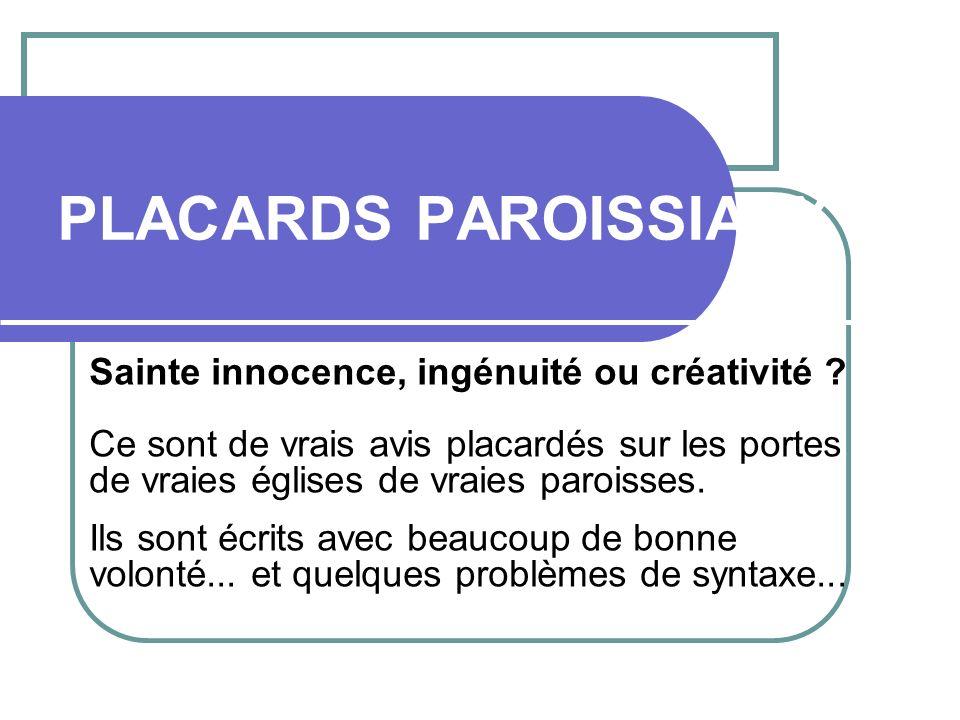 PLACARDS PAROISSIAUX Sainte innocence, ingénuité ou créativité .
