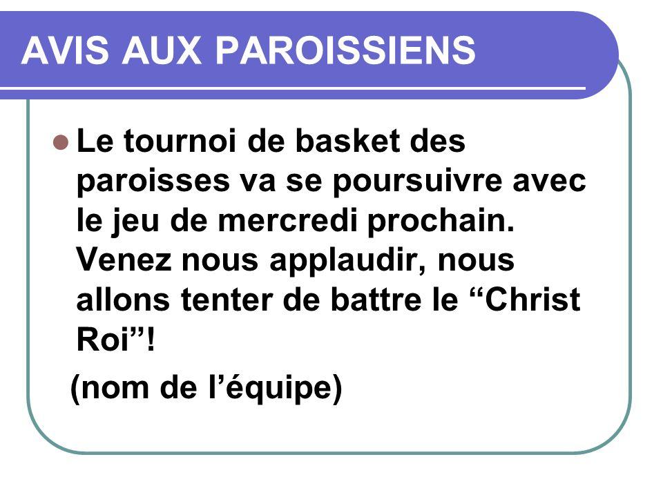 AVIS AUX PAROISSIENS Le tournoi de basket des paroisses va se poursuivre avec le jeu de mercredi prochain. Venez nous applaudir, nous allons tenter de