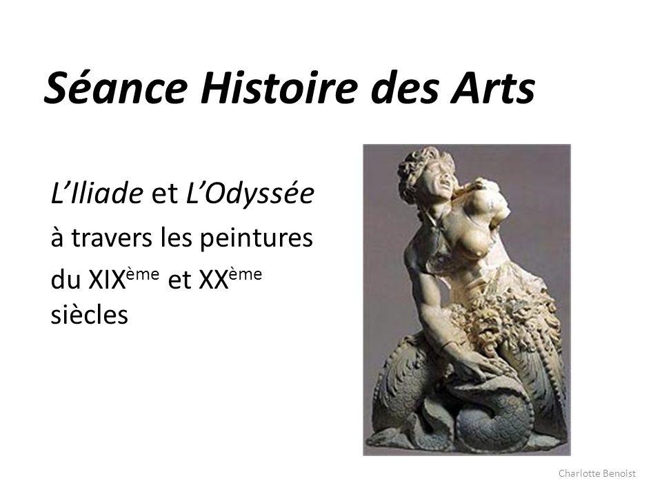 Séance Histoire des Arts LIliade et LOdyssée à travers les peintures du XIX ème et XX ème siècles Charlotte Benoist