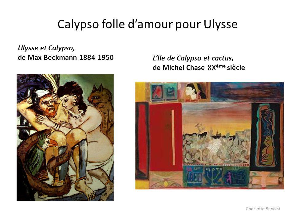 Calypso folle damour pour Ulysse Ulysse et Calypso, de Max Beckmann 1884-1950 LIle de Calypso et cactus, de Michel Chase XX ème siècle Charlotte Benoi