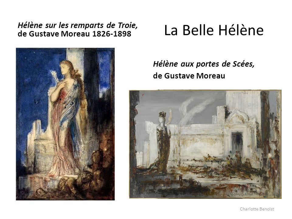 La Belle Hélène Hélène sur les remparts de Troie, de Gustave Moreau 1826-1898 Hélène aux portes de Scées, de Gustave Moreau Charlotte Benoist