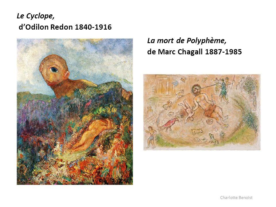 Le Cyclope, dOdilon Redon 1840-1916 La mort de Polyphème, de Marc Chagall 1887-1985 Charlotte Benoist