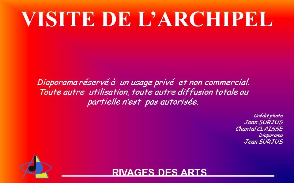 RIVAGES DES ARTS VISITE DE LARCHIPEL Diaporama réservé à un usage privé et non commercial.