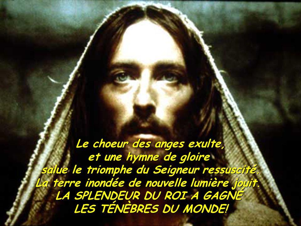 Le choeur des anges exulte, et une hymne de gloire salue le triomphe du Seigneur ressuscité. La terre inondée de nouvelle lumière jouit. LA SPLENDEUR