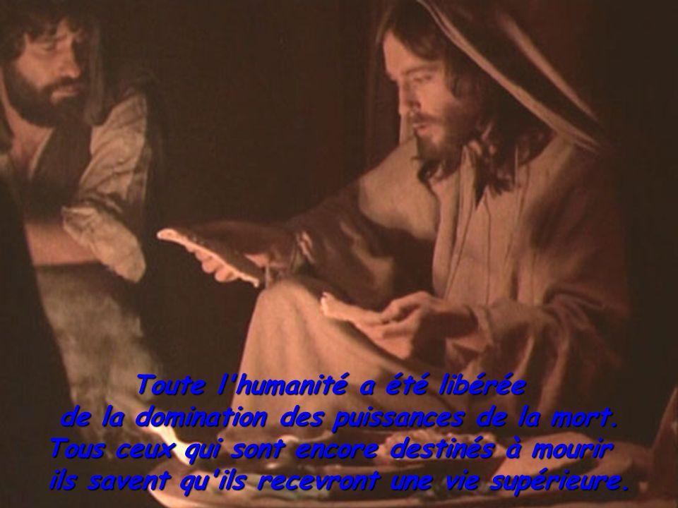 Toute l'humanité a été libérée de la domination des puissances de la mort. Tous ceux qui sont encore destinés à mourir ils savent qu'ils recevront une